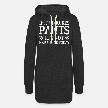 Require If It Requires Pants - Women's Hoodie Dress