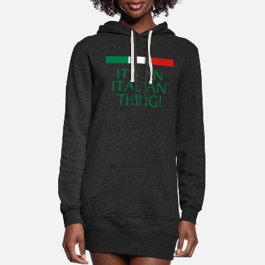 Italian IT'S AN ITALIAN THING! - Women's Hoodie Dress
