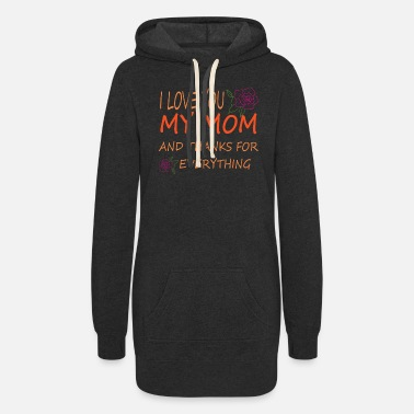 Mama i love you my mom and thanks for everything - Women's Hoodie Dress
