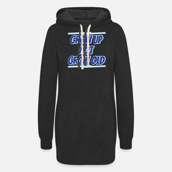 Birthday Hoodies & Sweatshirts - Grow Up Not Grow Old - Women's Hoodie Dress heather black