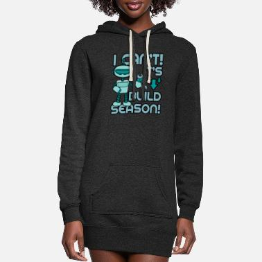 Robot I Can't It's Build Season! - Women's Hoodie Dress