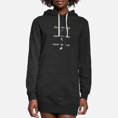 Think possitive & Start to move & Never give up - Women's Hoodie Dress