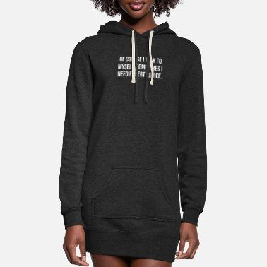 Sarcastic Of course I talk to myself Sometimes I need expert - Women's Hoodie Dress