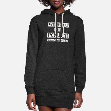 Without The Police Typography Design - Women's Hoodie Dress