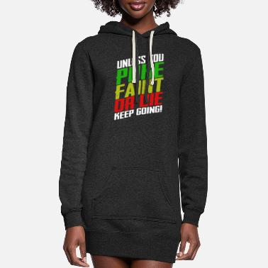 Good Unless you puke, faint or die keep going - Women's Hoodie Dress