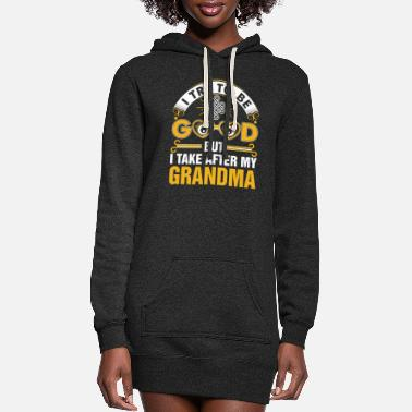 I Try To Be Good But I Take After My Grandma - Women's Hoodie Dress