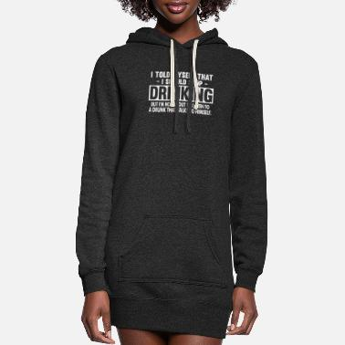 I told myself that I should stop drinking - Women's Hoodie Dress