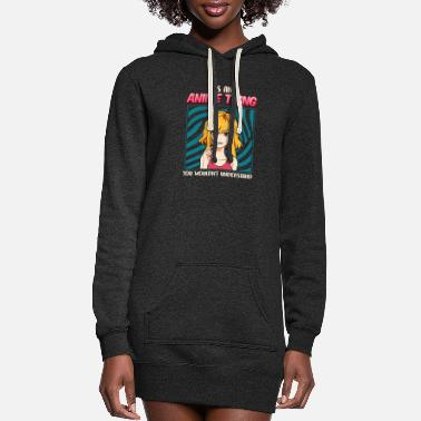 Sad Cute It's An Anime Thing You Wouldn't Understand - Women's Hoodie Dress