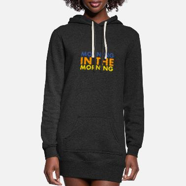 Morning good morning in the morning - Women's Hoodie Dress