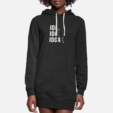 Provocation IDK. IDC. IDGAF - Women's Hoodie Dress