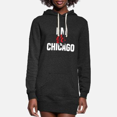 Chicago I m so chicago - Women's Hoodie Dress