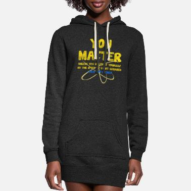 Neutron Science You Matter Unless You Multiply Yourself - Women's Hoodie Dress