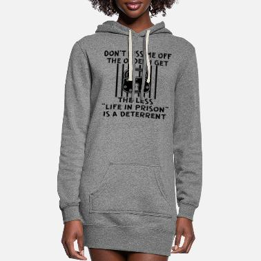 "Hurt The Older I Get The Less ""Life In Prison"" Is A - Women's Hoodie Dress"