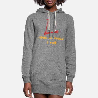 Scooter This is how i roll scooter sport hobby gift - Women's Hoodie Dress