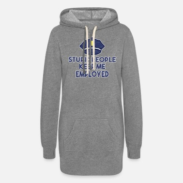 Funny Police Stupid People Keep Me Employed Gift - Women's Hoodie Dress
