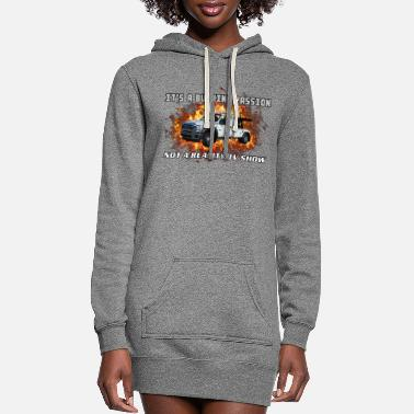Over Towing Is A Passion, Not Reality TV - Women's Hoodie Dress