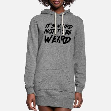 Weird It's weird not to be weird - Women's Hoodie Dress