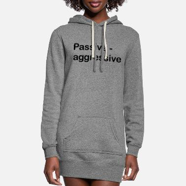 Aggressive Passive Aggressive - Women's Hoodie Dress