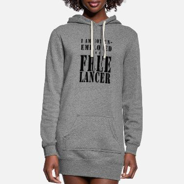 Unemployed I Am a FREELANCER - Black Letters - Women's Hoodie Dress