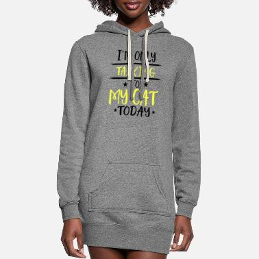 Text I'm Only Talking To My Cat Today bw - Women's Hoodie Dress