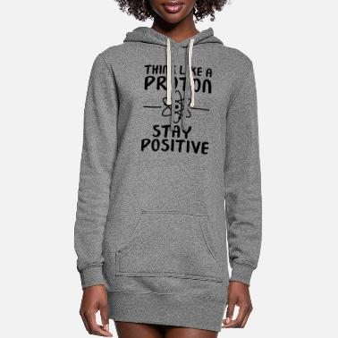 Science Student Think Like A Proton - Stay Positive - Women's Hoodie Dress