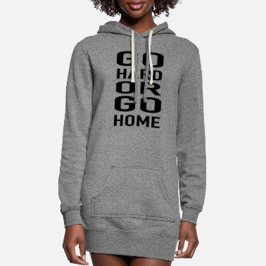 Saying Go hard or go home gift fitness gym - Women's Hoodie Dress