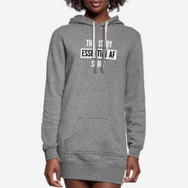 Worker This is My Essential AF Shirt - Women's Hoodie Dress