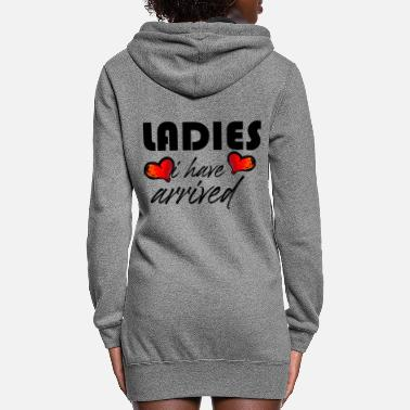 Body Ladies I have Arrived - Women's Hoodie Dress