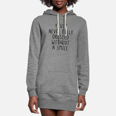 Sarcasm Quote You are never fully dressed without a smile - Women's Hoodie Dress