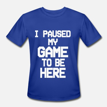 I paused my game to be here - Men's Moisture Wicking Performance T-Shirt