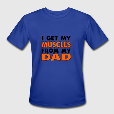 Muscle Dad I Get My Muscles From My Dad - Men's Moisture Wicking Performance T-Shirt