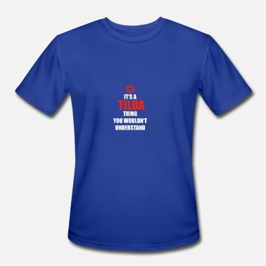 Tilda Geschenk it s a thing birthday understand TILDA - Men's Moisture Wicking Performance T-Shirt