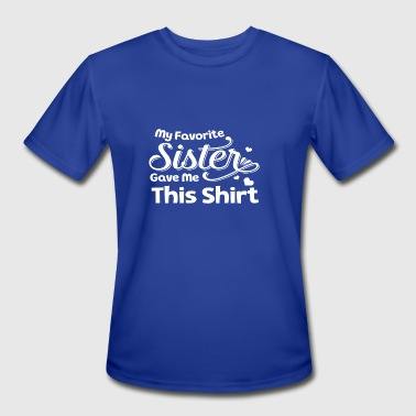 My Favorite Sister Gave Me This Shirt Sister Gif - Men's Moisture Wicking Performance T-Shirt