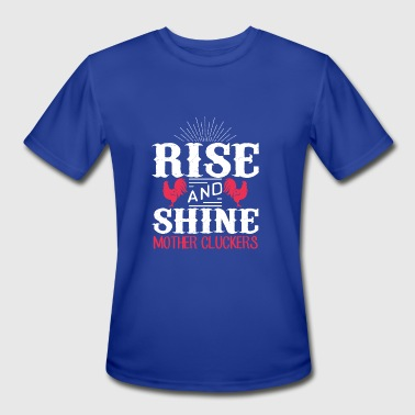 Rise and shine mother cluckers - Men's Moisture Wicking Performance T-Shirt
