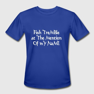 Fish tremble at the mention of my name - Men's Moisture Wicking Performance T-Shirt