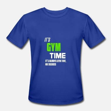 Gym Time It s Gym Time It s always Gym time - Men's Moisture Wicking Performance T-Shirt