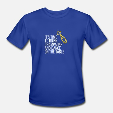 Time To Dance On The Table Time To Drink Champagne And Dance On The Table - Men's Moisture Wicking Performance T-Shirt