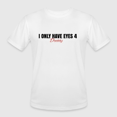 4 Eyes I oly have eyes 4 daddy - Men's Moisture Wicking Performance T-Shirt