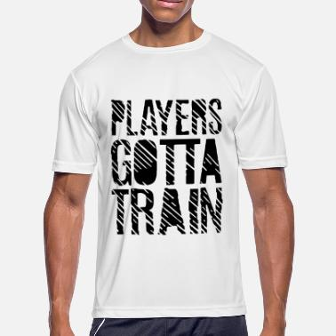 Sportshirt Players Gotta Train Fitness Workout Motivation - Men's Moisture Wicking Performance T-Shirt