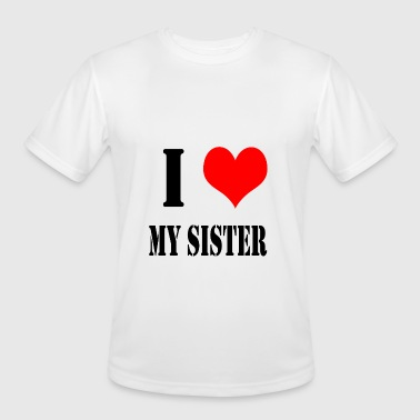 I Love My Sister I Love My Sister - Men's Moisture Wicking Performance T-Shirt