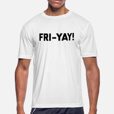 Fries Quotes Fri-Yay! Funny Quote - Men's Moisture Wicking Performance T-Shirt