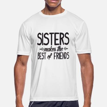 Best Sister Sister - Sisters makes the best of friends! - Men's Moisture Wicking Performance T-Shirt