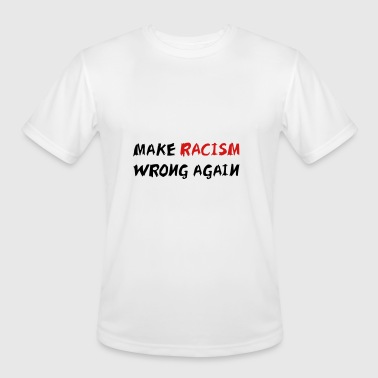 Racism Is Wrong Make racism wrong again - Men's Moisture Wicking Performance T-Shirt