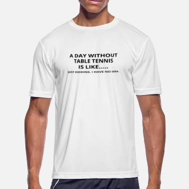 Table Tennis Paddle day without geschenk gift like love table tennis - Men's Moisture Wicking Performance T-Shirt
