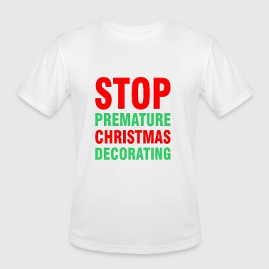 Stop Premature Christmas Decorating - Men's Moisture Wicking Performance T-Shirt