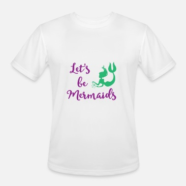 Lets Be Mermaids Let's be Mermaids - Funny Mermaid tee shirt - Men's Moisture Wicking Performance T-Shirt