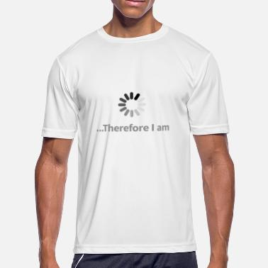 I Am Therefore Thinking Therefore I Am - Men's Moisture Wicking Performance T-Shirt