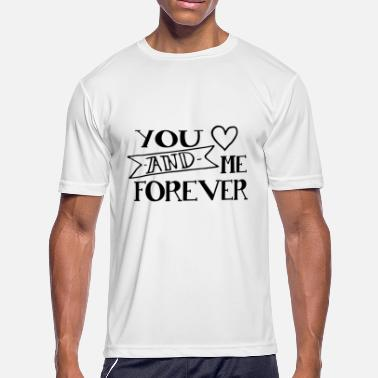 Forever Love You You love and me forever - Men's Sport T-Shirt