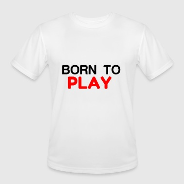 Born To Play BORN TO PLAY - Men's Moisture Wicking Performance T-Shirt