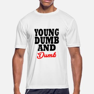 Dumb Funny young dumb and dumb - Men's Moisture Wicking Performance T-Shirt